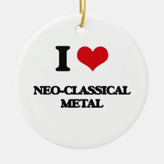 I Love NEO-CLASSICAL METAL Christmas Tree Ornaments