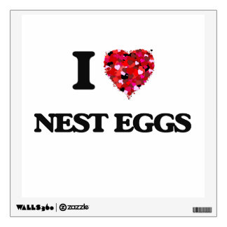I Love Nest Eggs Wall Graphic