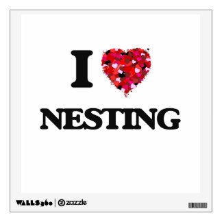 I Love Nesting Wall Decals