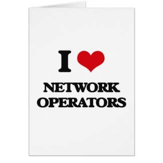 I love Network Operators Greeting Card