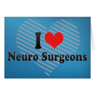 I Love Neuro Surgeons Greeting Card