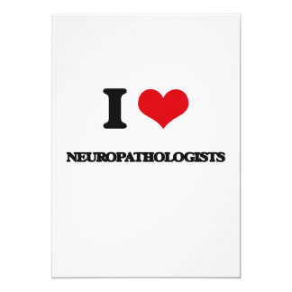 I love Neuropathologists Custom Invites
