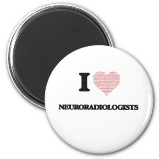 I love Neuroradiologists (Heart made from words) 2 Inch Round Magnet