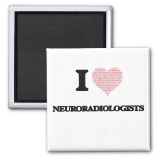 I love Neuroradiologists (Heart made from words) 2 Inch Square Magnet
