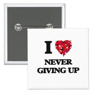 I Love Never Giving Up 2 Inch Square Button