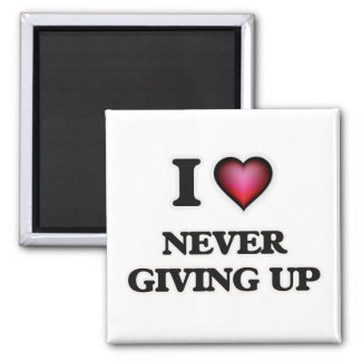 I Love Never Giving Up Magnet