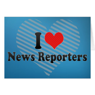 I Love News Reporters Card