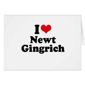 I LOVE NEWT GINGRICH GREETING CARD