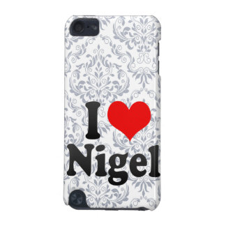 I love Nigel iPod Touch 5G Covers