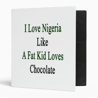 I Love Nigeria Like A Fat Kid Loves Chocolate 3 Ring Binders