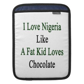 I Love Nigeria Like A Fat Kid Loves Chocolate iPad Sleeves