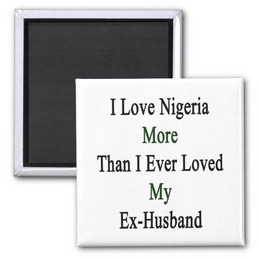 I Love Nigeria More Than I Ever Loved My Ex Husban Refrigerator Magnet