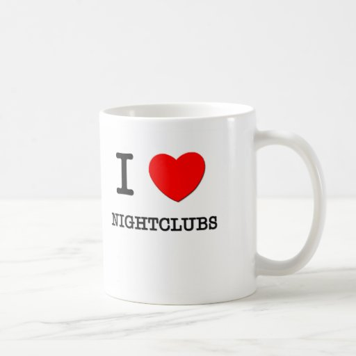 I Love Nightclubs Coffee Mugs