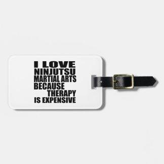 I LOVE NINJUTSU MARTIAL ARTS BECAUSE THERAPY IS EX BAG TAG