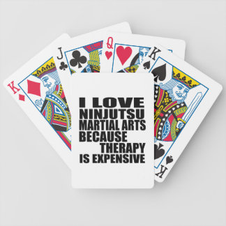 I LOVE NINJUTSU MARTIAL ARTS BECAUSE THERAPY IS EX BICYCLE PLAYING CARDS