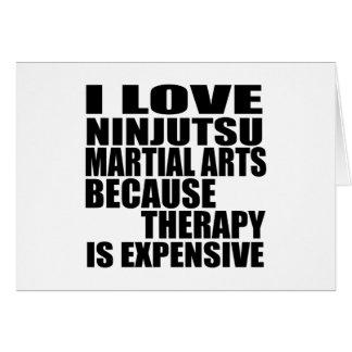 I LOVE NINJUTSU MARTIAL ARTS BECAUSE THERAPY IS EX CARD