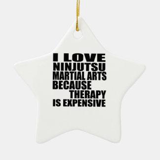 I LOVE NINJUTSU MARTIAL ARTS BECAUSE THERAPY IS EX CERAMIC ORNAMENT