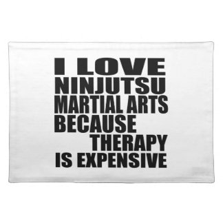 I LOVE NINJUTSU MARTIAL ARTS BECAUSE THERAPY IS EX CLOTH PLACEMAT