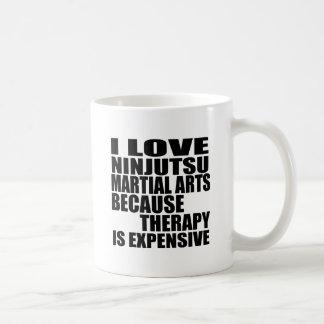 I LOVE NINJUTSU MARTIAL ARTS BECAUSE THERAPY IS EX COFFEE MUG