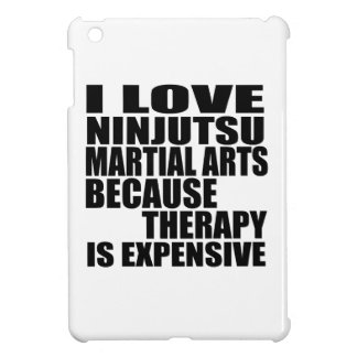 I LOVE NINJUTSU MARTIAL ARTS BECAUSE THERAPY IS EX COVER FOR THE iPad MINI