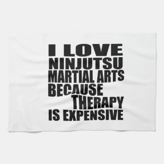 I LOVE NINJUTSU MARTIAL ARTS BECAUSE THERAPY IS EX KITCHEN TOWELS