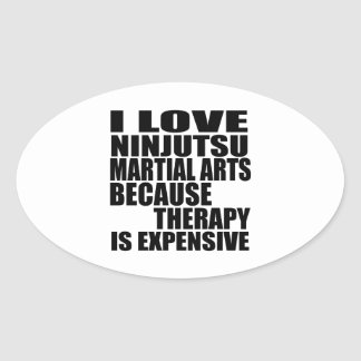 I LOVE NINJUTSU MARTIAL ARTS BECAUSE THERAPY IS EX OVAL STICKER
