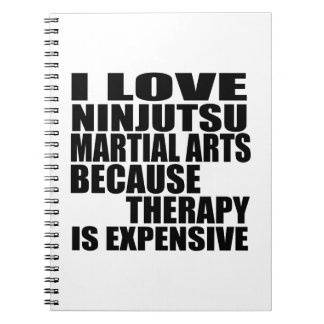 I LOVE NINJUTSU MARTIAL ARTS BECAUSE THERAPY IS EX SPIRAL NOTEBOOK