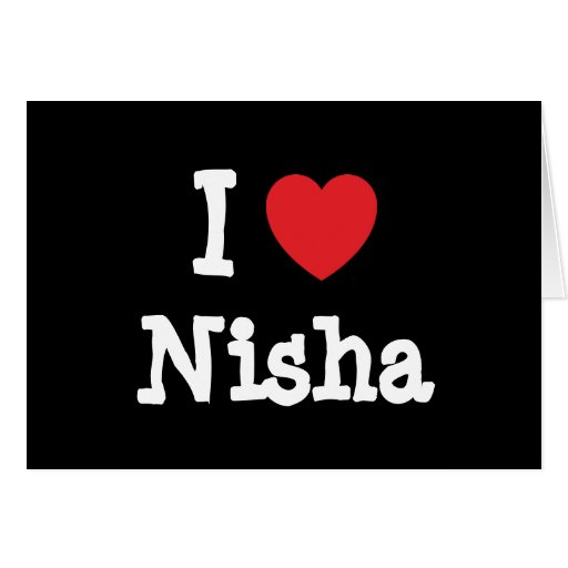 I love Nisha heart T-Shirt Greeting Card