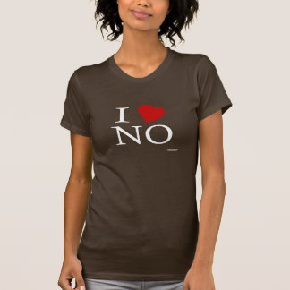 I Love NO T-Shirt