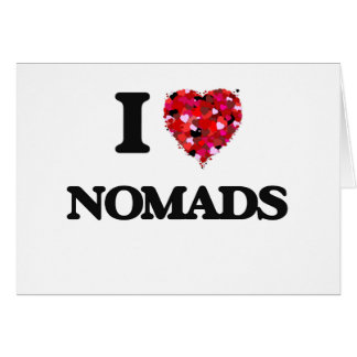 I Love Nomads Greeting Card