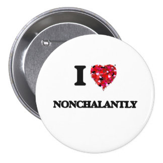 I Love Nonchalantly 3 Inch Round Button