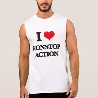 I Love Nonstop Action Sleeveless T-shirts