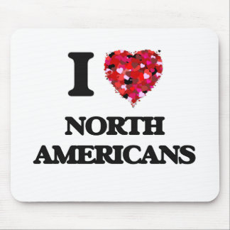 I Love North Americans Mouse Pad