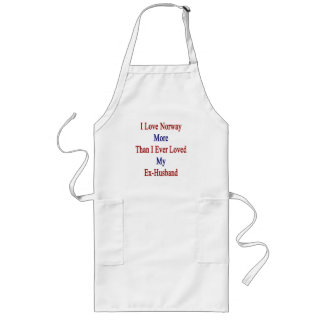 I Love Norway More Than I Ever Loved My Ex Husband Long Apron