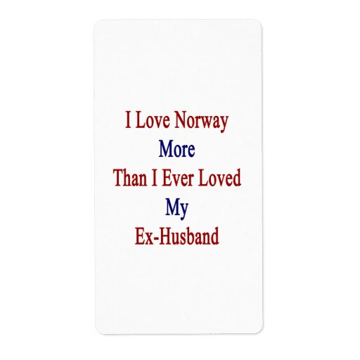 I Love Norway More Than I Ever Loved My Ex Husband Personalized Shipping Labels
