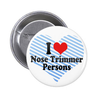 I Love Nose Trimmer Persons Pinback Buttons