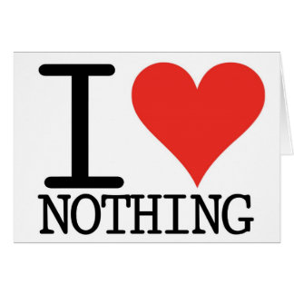 I Love Nothing Card