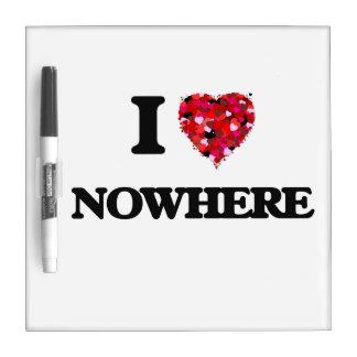 I Love Nowhere Dry Erase Whiteboard