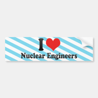 I Love Nuclear Engineers Bumper Sticker