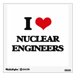 I love Nuclear Engineers Room Decals