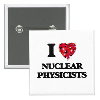 I love Nuclear Physicists 2 Inch Square Button