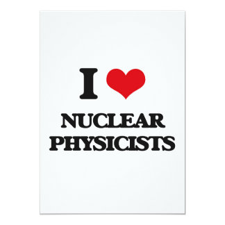 I love Nuclear Physicists 5x7 Paper Invitation Card