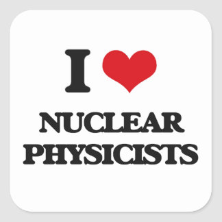I love Nuclear Physicists Square Sticker