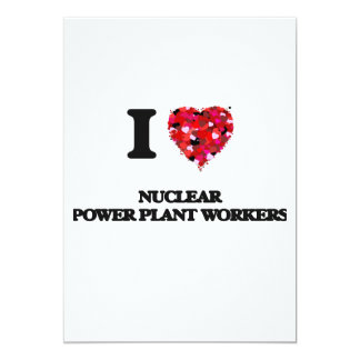 I love Nuclear Power Plant Workers 5x7 Paper Invitation Card