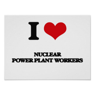 I love Nuclear Power Plant Workers Posters