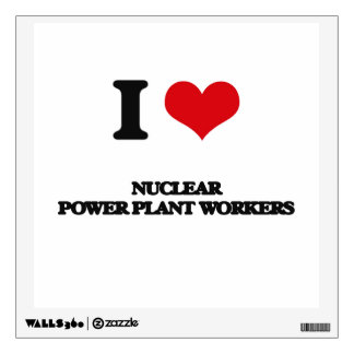 I love Nuclear Power Plant Workers Wall Skin
