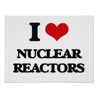 I Love Nuclear Reactors Posters