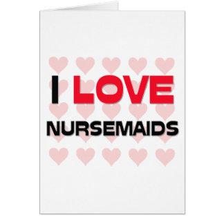 I LOVE NURSEMAIDS GREETING CARDS