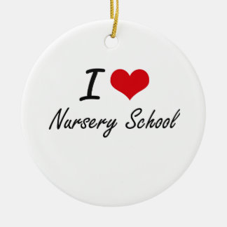 I Love Nursery School Ceramic Ornament
