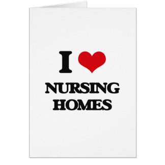I Love Nursing Homes Greeting Cards